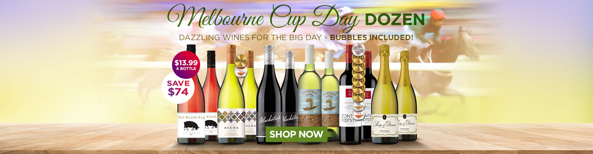 Melbourne Cup Day Dozen. Dazzling wines for the big day - bubbles included! $13.99 a bottle, SAVE $74 - SHOP NOW