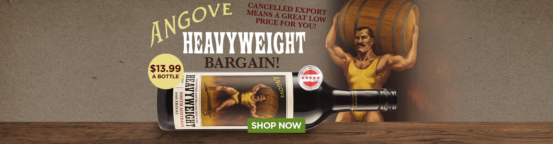 Angove HEAVYWEIGHT Bargain - Cancelled export means a great low price for you! $13.99 a bottle, SAVE $72 - SHOP NOW