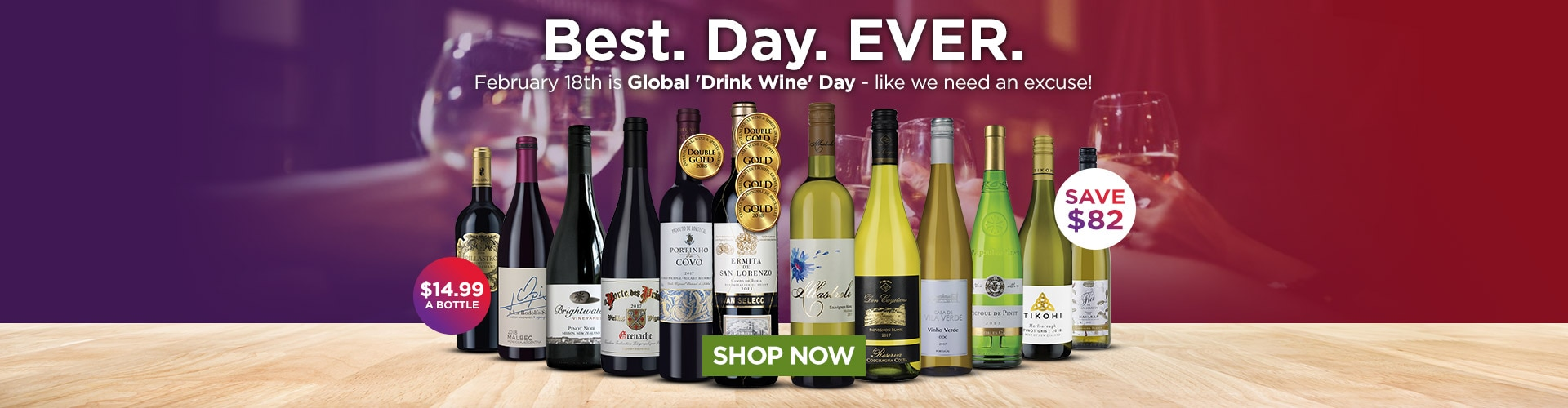 Feb 18th is Global Drink Wine Day - like we need an excuse! Only $14.99 a bottle - SHOP NOW